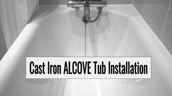 how to install a cast iron alcove tub