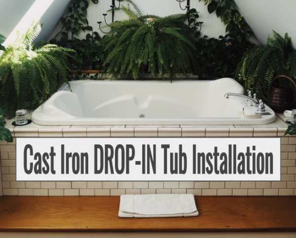 how to install a cast iron drop-in tub