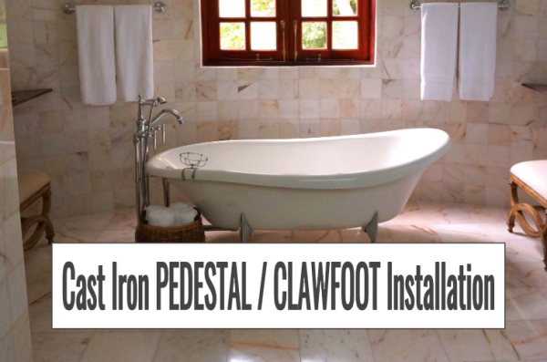 How to Install a Cast Iron Pedestal or Clawfoot Tub