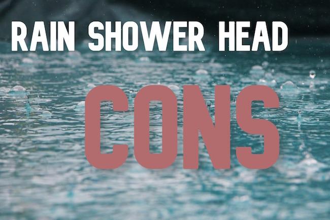 rain shower head cons