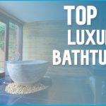 best luxury bathtubs