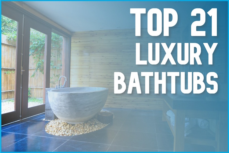 21 best luxury bathtubs